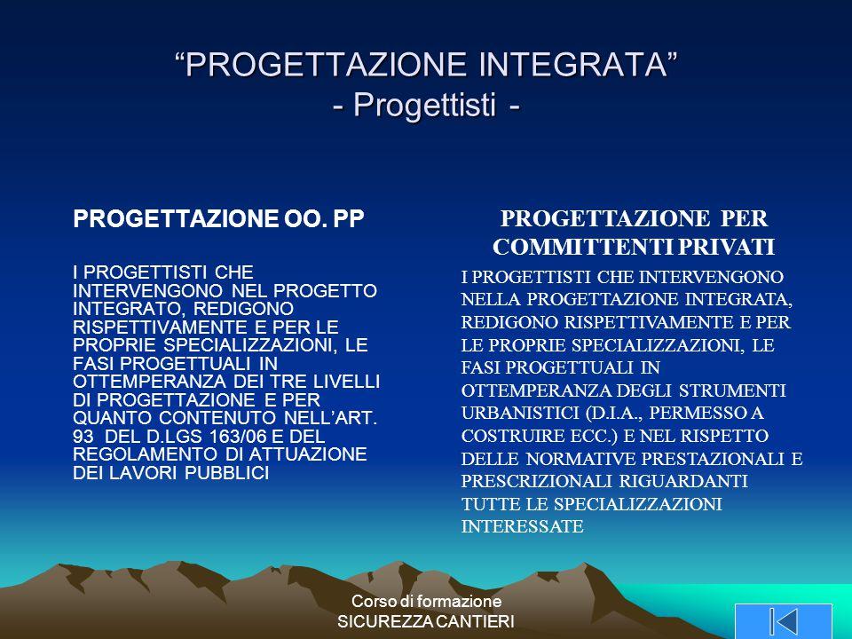 """Corso di formazione SICUREZZA CANTIERI """"PROGETTAZIONE INTEGRATA"""" - Progettisti - PROGETTAZIONE OO. PP I PROGETTISTI CHE INTERVENGONO NEL PROGETTO INTE"""