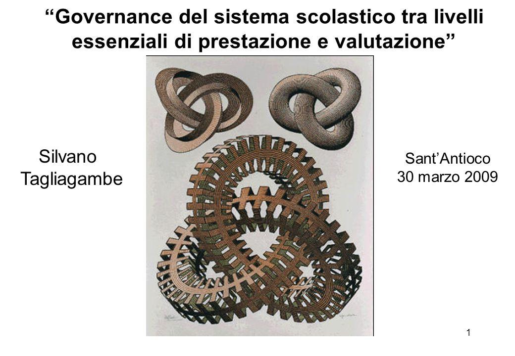 """1 """"Governance del sistema scolastico tra livelli essenziali di prestazione e valutazione"""" Silvano Tagliagambe Sant'Antioco 30 marzo 2009"""