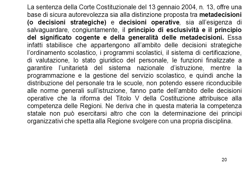20 La sentenza della Corte Costituzionale del 13 gennaio 2004, n. 13, offre una base di sicura autorevolezza sia alla distinzione proposta tra metadec