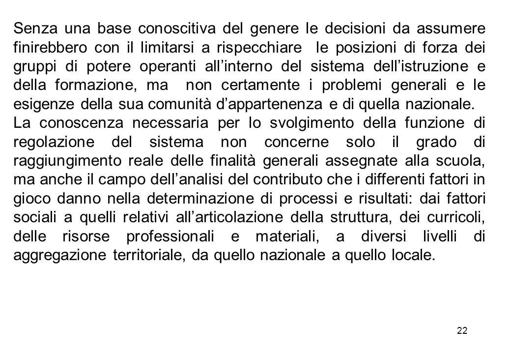 22 Senza una base conoscitiva del genere le decisioni da assumere finirebbero con il limitarsi a rispecchiare le posizioni di forza dei gruppi di pote