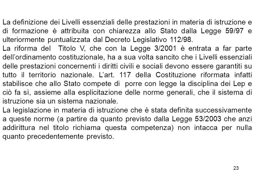 23 La definizione dei Livelli essenziali delle prestazioni in materia di istruzione e di formazione è attribuita con chiarezza allo Stato dalla Legge