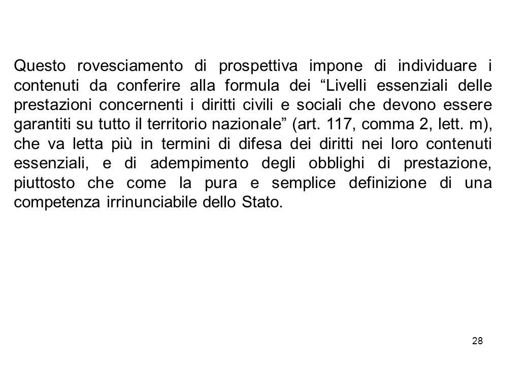 """28 Questo rovesciamento di prospettiva impone di individuare i contenuti da conferire alla formula dei """"Livelli essenziali delle prestazioni concernen"""