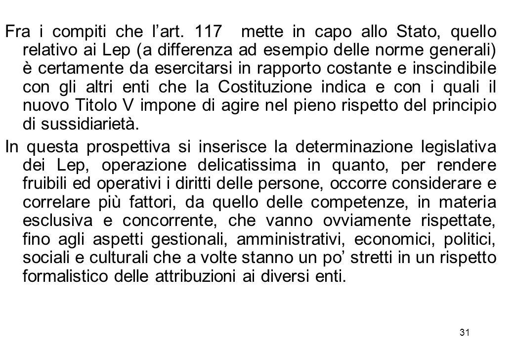 31 Fra i compiti che l'art. 117 mette in capo allo Stato, quello relativo ai Lep (a differenza ad esempio delle norme generali) è certamente da eserci