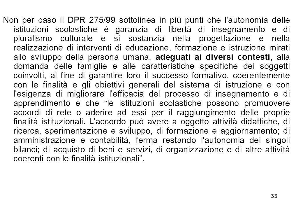 33 Non per caso il DPR 275/99 sottolinea in più punti che l'autonomia delle istituzioni scolastiche è garanzia di libertà di insegnamento e di plurali