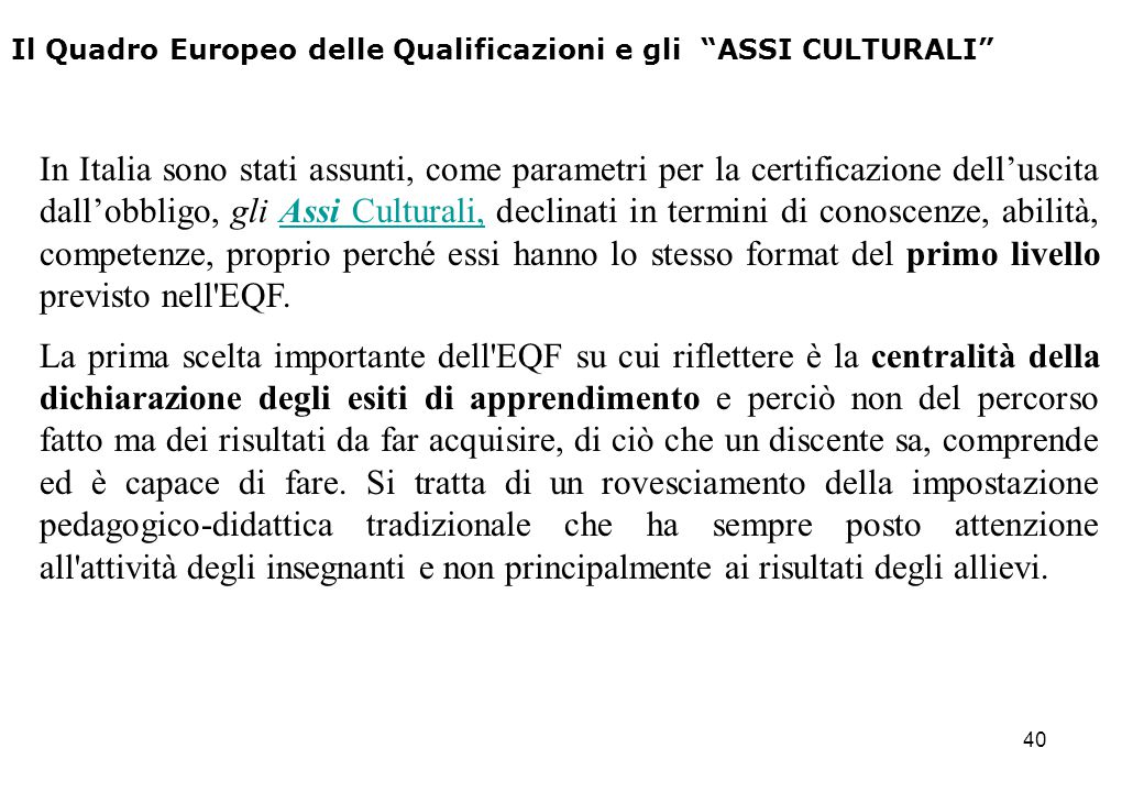 """40 Il Quadro Europeo delle Qualificazioni e gli """"ASSI CULTURALI"""" In Italia sono stati assunti, come parametri per la certificazione dell'uscita dall'o"""