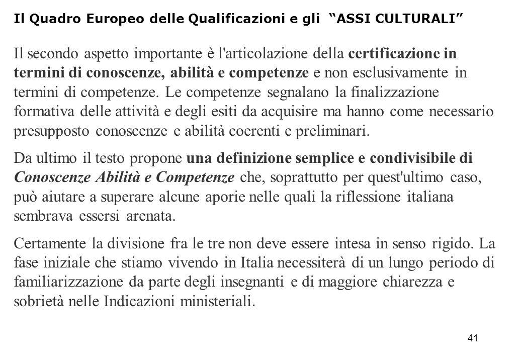 41 Il secondo aspetto importante è l'articolazione della certificazione in termini di conoscenze, abilità e competenze e non esclusivamente in termini