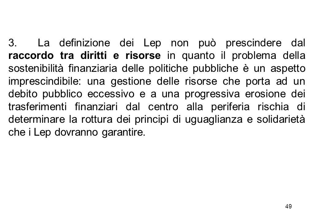 49 3.La definizione dei Lep non può prescindere dal raccordo tra diritti e risorse in quanto il problema della sostenibilità finanziaria delle politic
