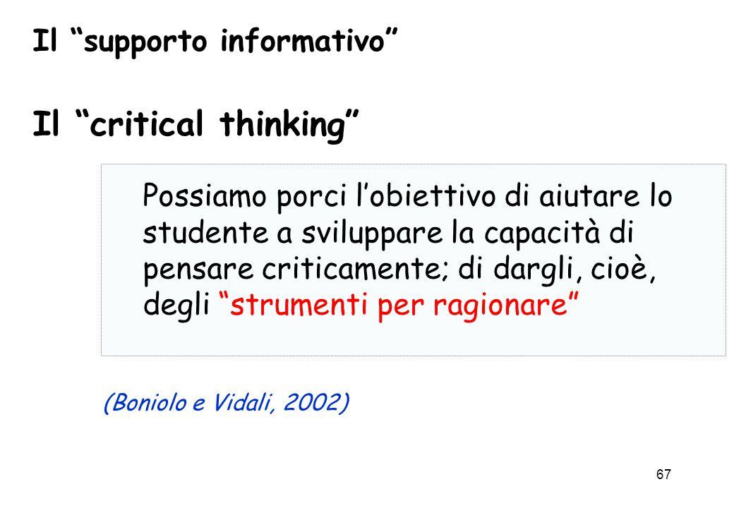 """67 Il """"supporto informativo"""" Possiamo porci l'obiettivo di aiutare lo studente a sviluppare la capacità di pensare criticamente; di dargli, cioè, degl"""