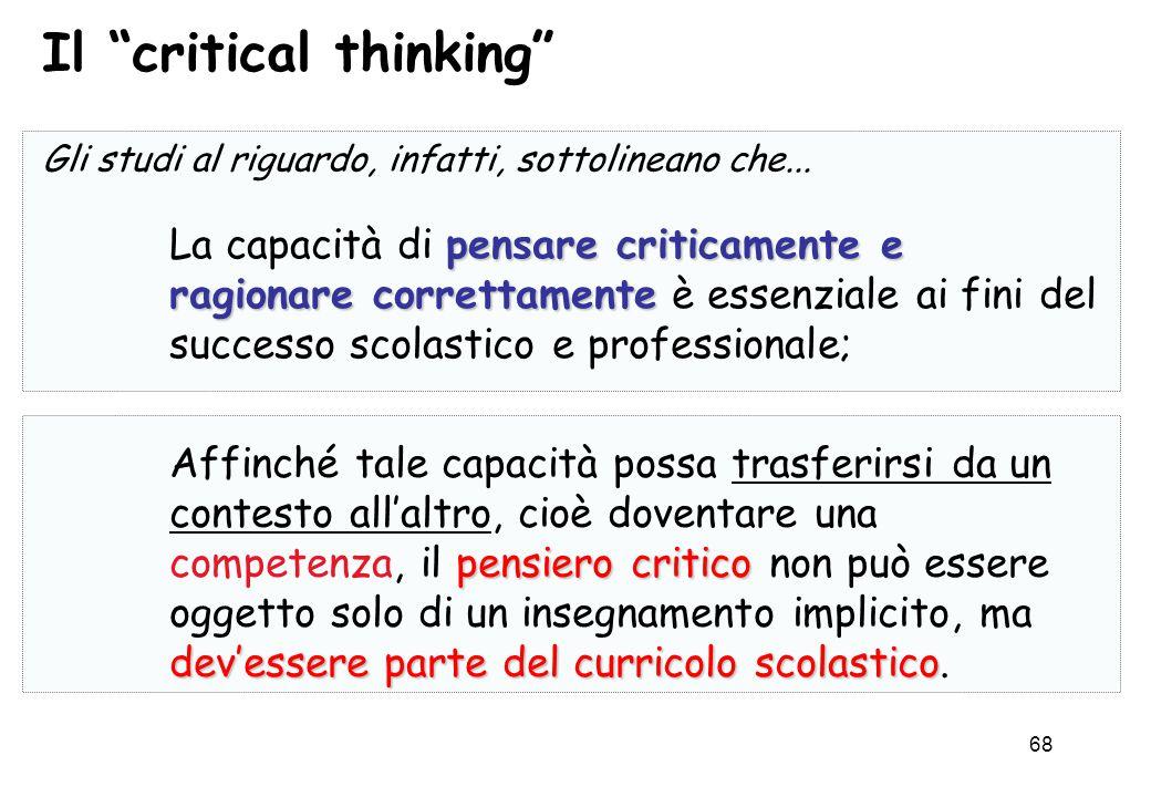68 Gli studi al riguardo, infatti, sottolineano che... pensare criticamente e ragionare correttamente La capacità di pensare criticamente e ragionare