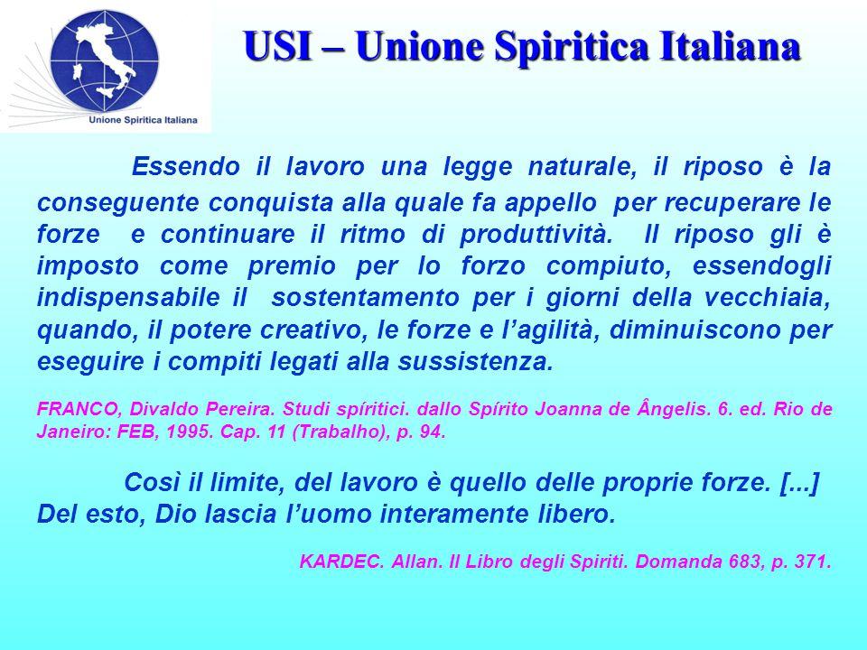 USI – Unione Spiritica Italiana Essendo il lavoro una legge naturale, il riposo è la conseguente conquista alla quale fa appello per recuperare le forze e continuare il ritmo di produttività.