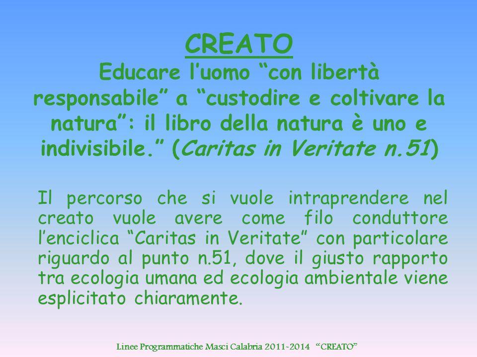 """CREATO Educare l'uomo """"con libertà responsabile"""" a """"custodire e coltivare la natura"""": il libro della natura è uno e indivisibile."""" (Caritas in Veritat"""