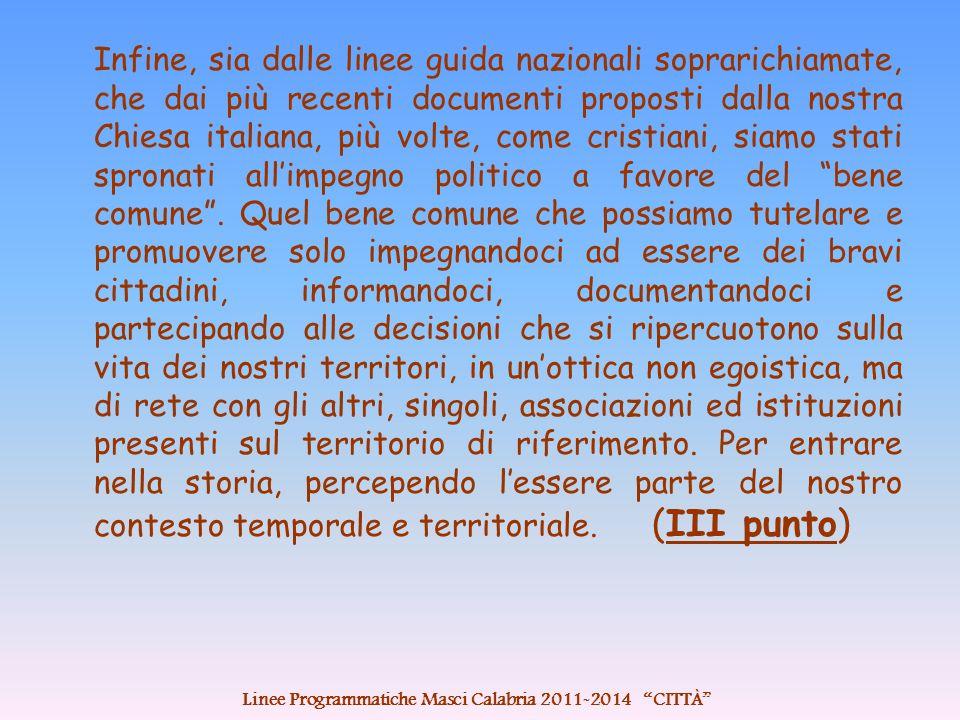 Infine, sia dalle linee guida nazionali soprarichiamate, che dai più recenti documenti proposti dalla nostra Chiesa italiana, più volte, come cristiani, siamo stati spronati all'impegno politico a favore del bene comune .