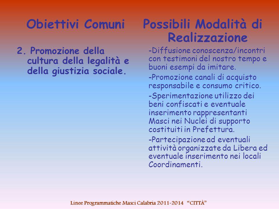 Obiettivi Comuni 2. Promozione della cultura della legalità e della giustizia sociale. Possibili Modalità di Realizzazione -Diffusione conoscenza/inco