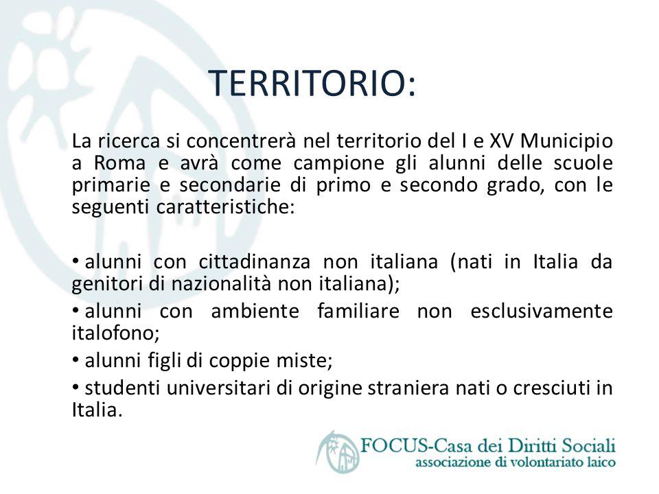 TERRITORIO: La ricerca si concentrerà nel territorio del I e XV Municipio a Roma e avrà come campione gli alunni delle scuole primarie e secondarie di