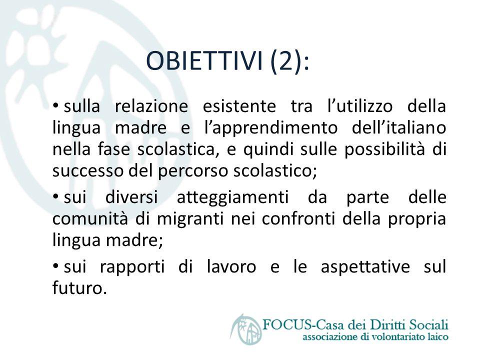 OBIETTIVI (2): sulla relazione esistente tra l'utilizzo della lingua madre e l'apprendimento dell'italiano nella fase scolastica, e quindi sulle possi