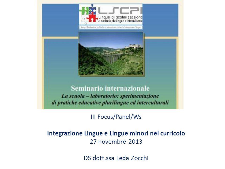 III Focus/Panel/Ws Integrazione Lingue e Lingue minori nel curricolo 27 novembre 2013 DS dott.ssa Leda Zocchi
