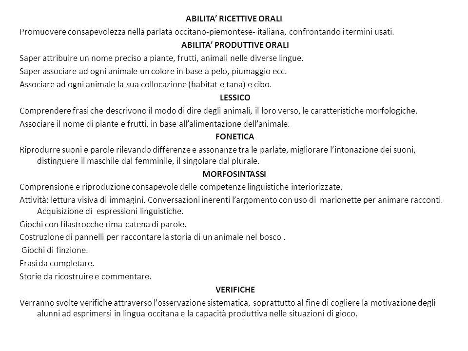 ABILITA' RICETTIVE ORALI Promuovere consapevolezza nella parlata occitano-piemontese- italiana, confrontando i termini usati. ABILITA' PRODUTTIVE ORAL