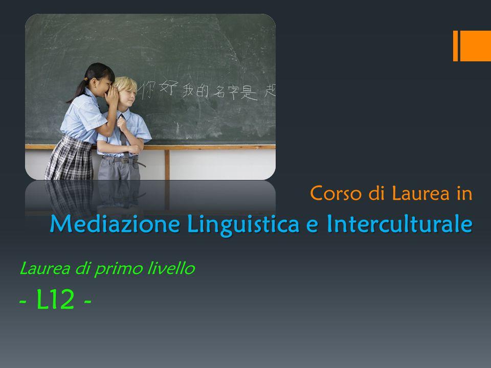 Corso di Laurea in Mediazione Linguistica e Interculturale Laurea di primo livello - L12 -