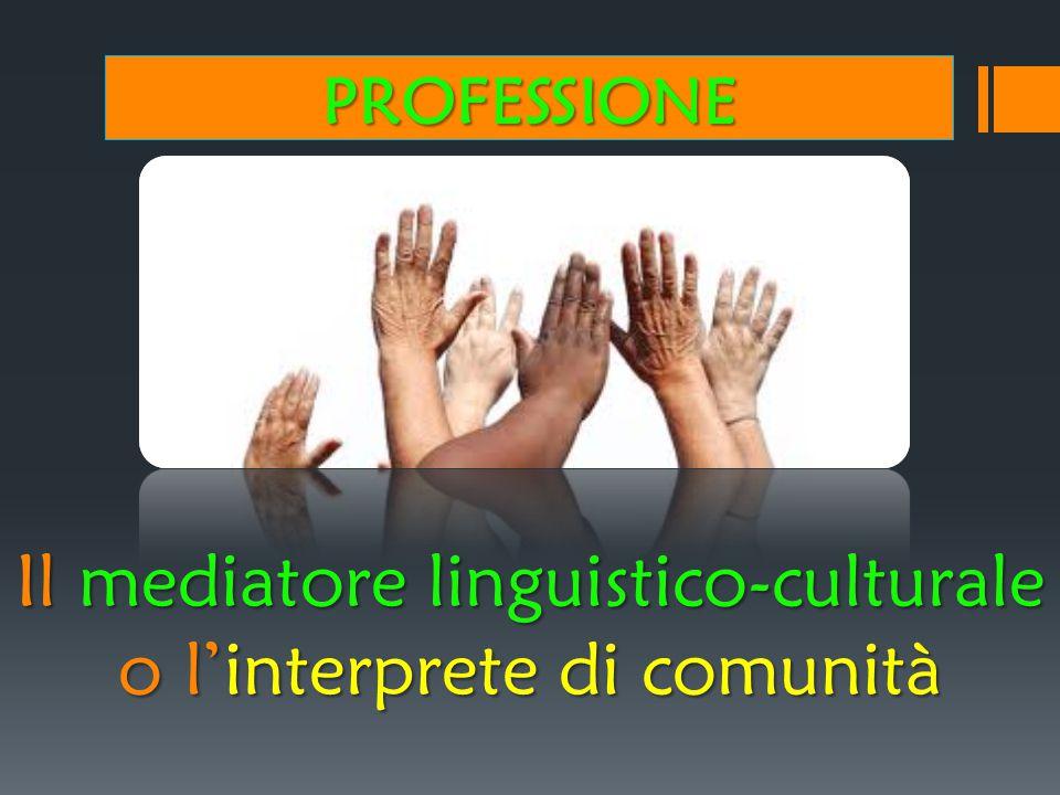 Il mediatore linguistico-culturale o l'interprete di comunità PROFESSIONE