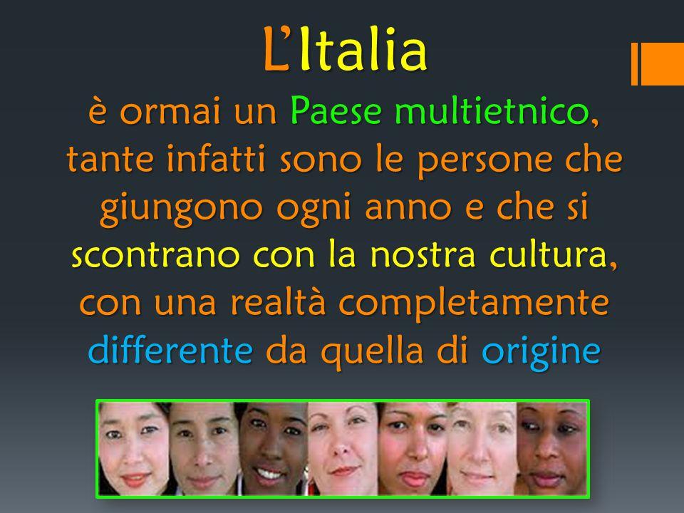 L'Italia è ormai un Paese multietnico, tante infatti sono le persone che giungono ogni anno e che si scontrano con la nostra cultura, con una realtà c