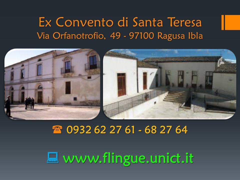 Ex Convento di Santa Teresa Via Orfanotrofio, 49 - 97100 Ragusa Ibla  0932 62 27 61 - 68 27 64  www.flingue.unict.it