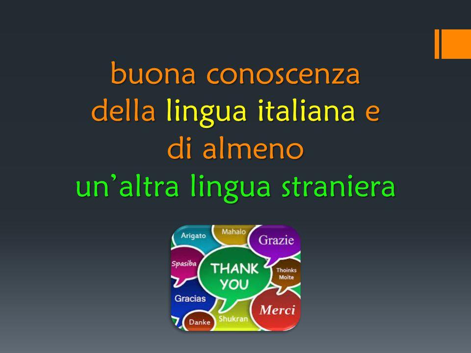 buona conoscenza della lingua italiana e di almeno un'altra lingua straniera