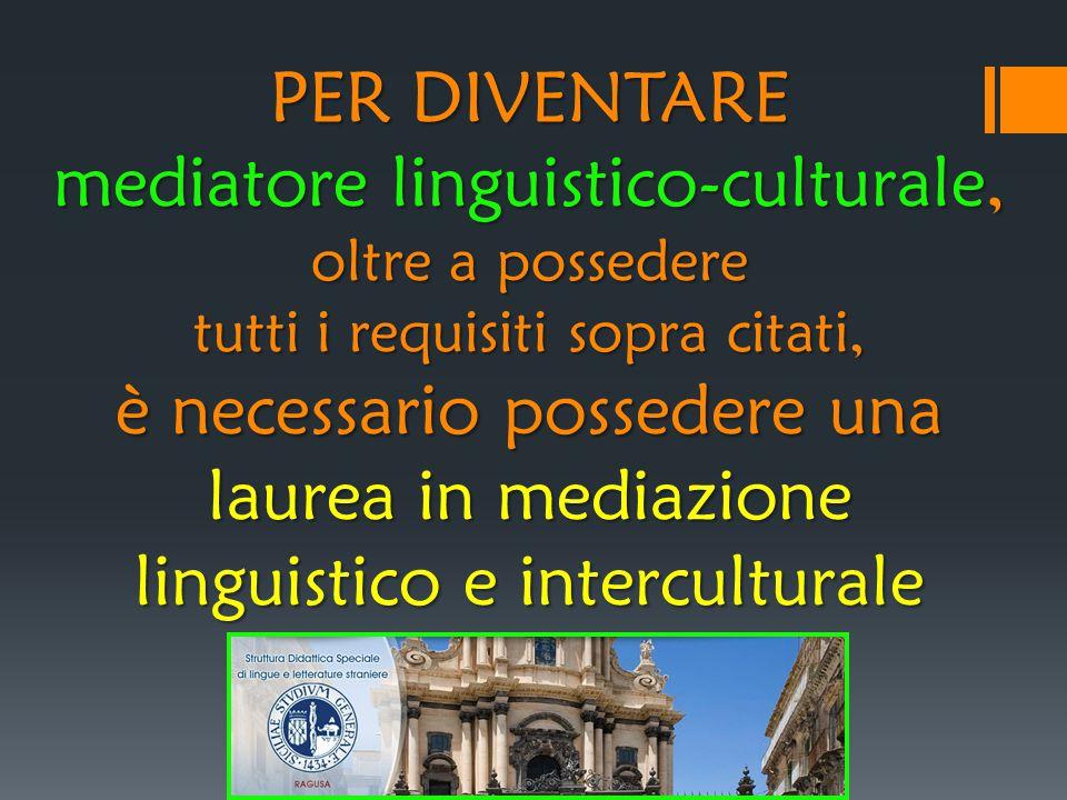 PER DIVENTARE mediatore linguistico-culturale, oltre a possedere tutti i requisiti sopra citati, è necessario possedere una laurea in mediazione lingu