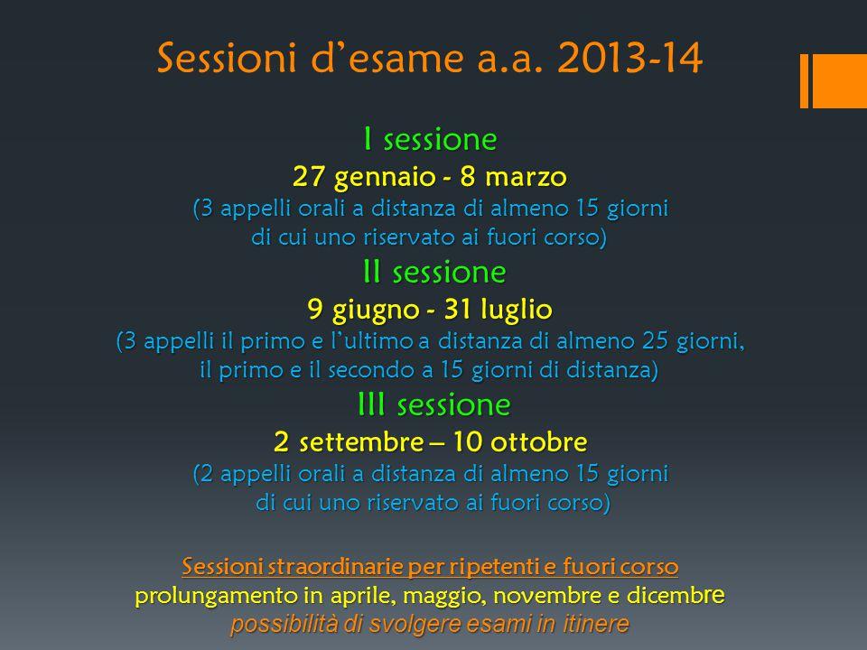 I sessione 27 gennaio - 8 marzo (3 appelli orali a distanza di almeno 15 giorni di cui uno riservato ai fuori corso) II sessione 9 giugno - 31 luglio