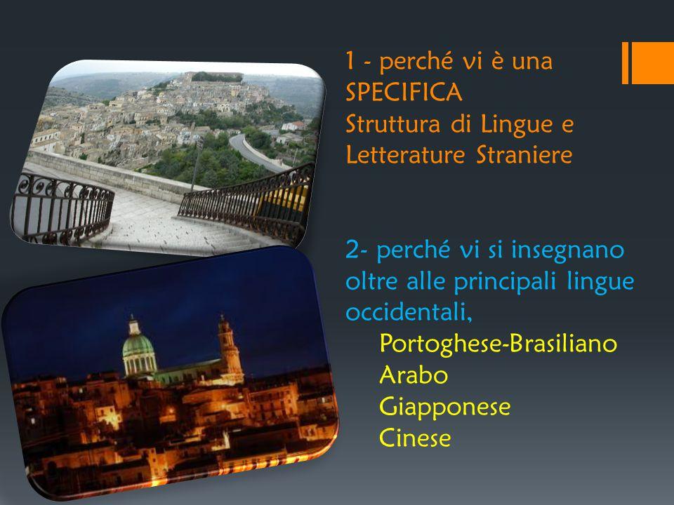 1 - perché vi è una SPECIFICA Struttura di Lingue e Letterature Straniere 2- perché vi si insegnano oltre alle principali lingue occidentali, Portoghe