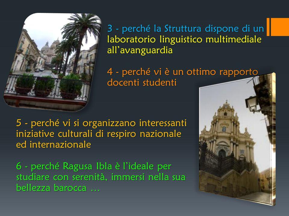 5 - perché vi si organizzano interessanti iniziative culturali di respiro nazionale ed internazionale 6 - perché Ragusa Ibla è l'ideale per studiare c