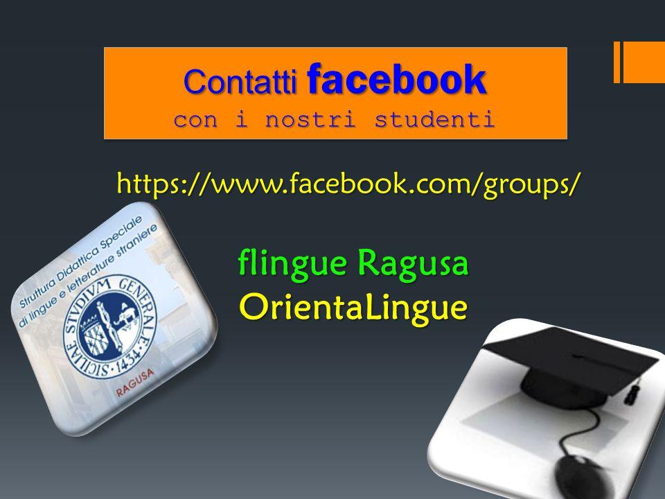 Contatti facebook con i nostri studenti Contatti facebook con i nostri studenti https://www.facebook.com/groups/ flingue Ragusa OrientaLingue