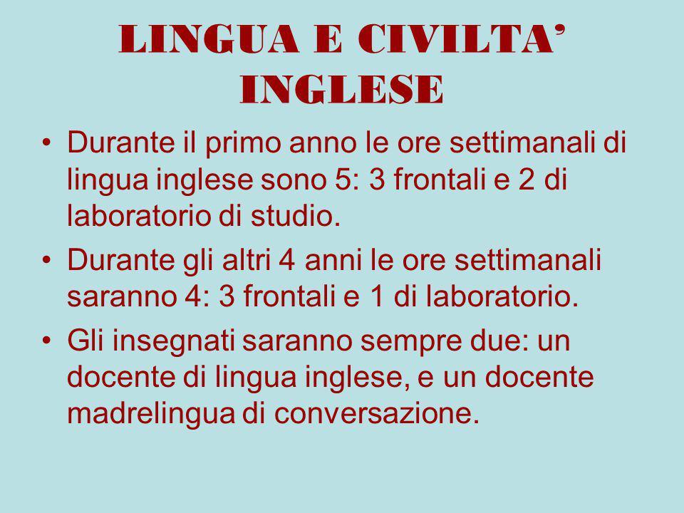 LINGUA E CIVILTA' INGLESE Durante il primo anno le ore settimanali di lingua inglese sono 5: 3 frontali e 2 di laboratorio di studio. Durante gli altr