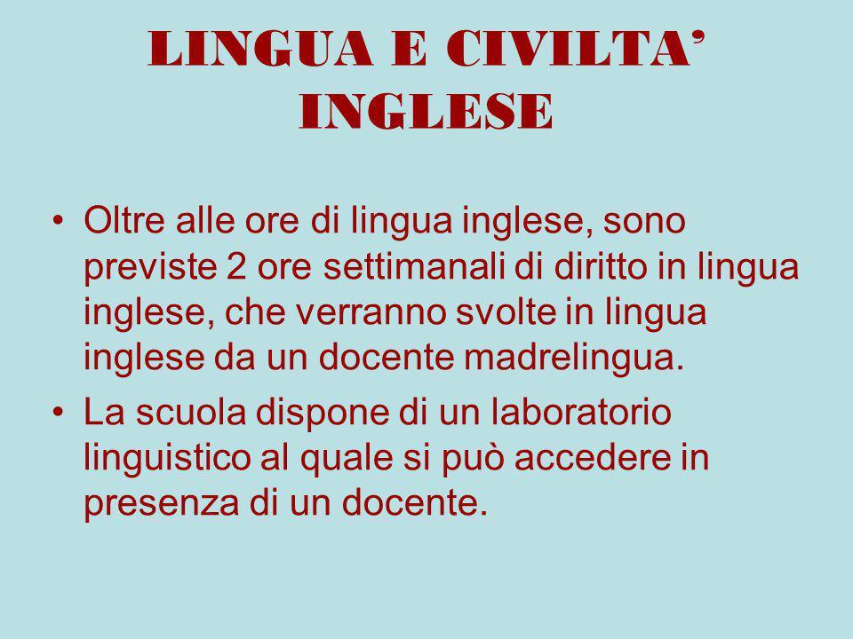 LINGUA E CIVILTA' INGLESE Oltre alle ore di lingua inglese, sono previste 2 ore settimanali di diritto in lingua inglese, che verranno svolte in lingua inglese da un docente madrelingua.
