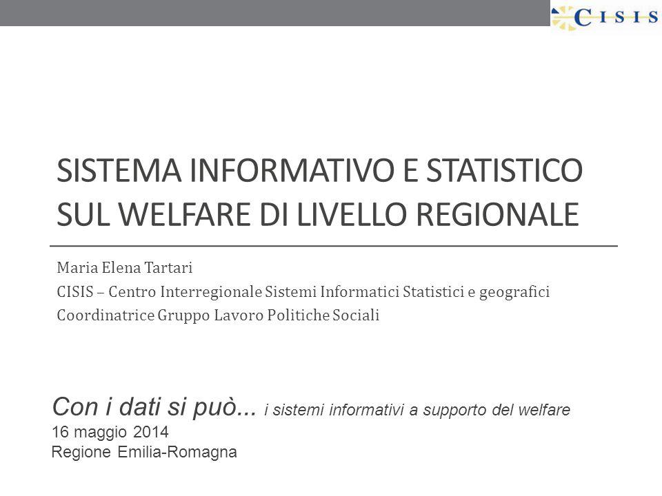 SISTEMA INFORMATIVO E STATISTICO SUL WELFARE DI LIVELLO REGIONALE Maria Elena Tartari CISIS – Centro Interregionale Sistemi Informatici Statistici e g
