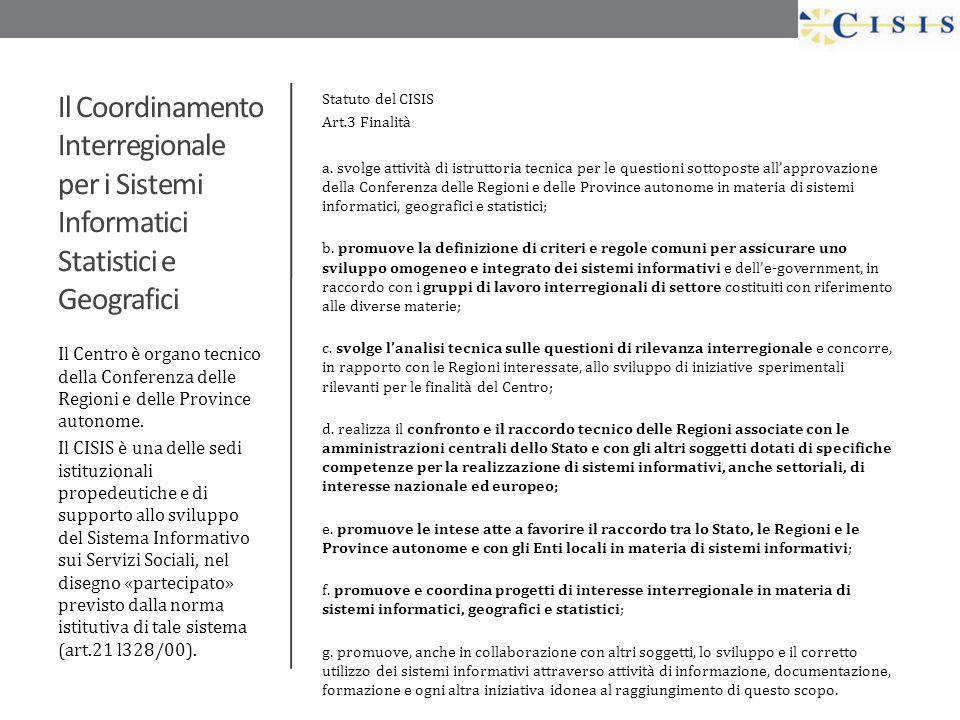Il Coordinamento Interregionale per i Sistemi Informatici Statistici e Geografici Statuto del CISIS Art.3 Finalità a. svolge attività di istruttoria t