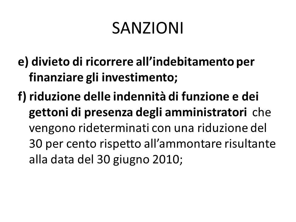 SANZIONI e) divieto di ricorrere all'indebitamento per finanziare gli investimento; f) riduzione delle indennità di funzione e dei gettoni di presenza