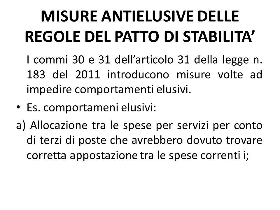 MISURE ANTIELUSIVE DELLE REGOLE DEL PATTO DI STABILITA' I commi 30 e 31 dell'articolo 31 della legge n. 183 del 2011 introducono misure volte ad imped
