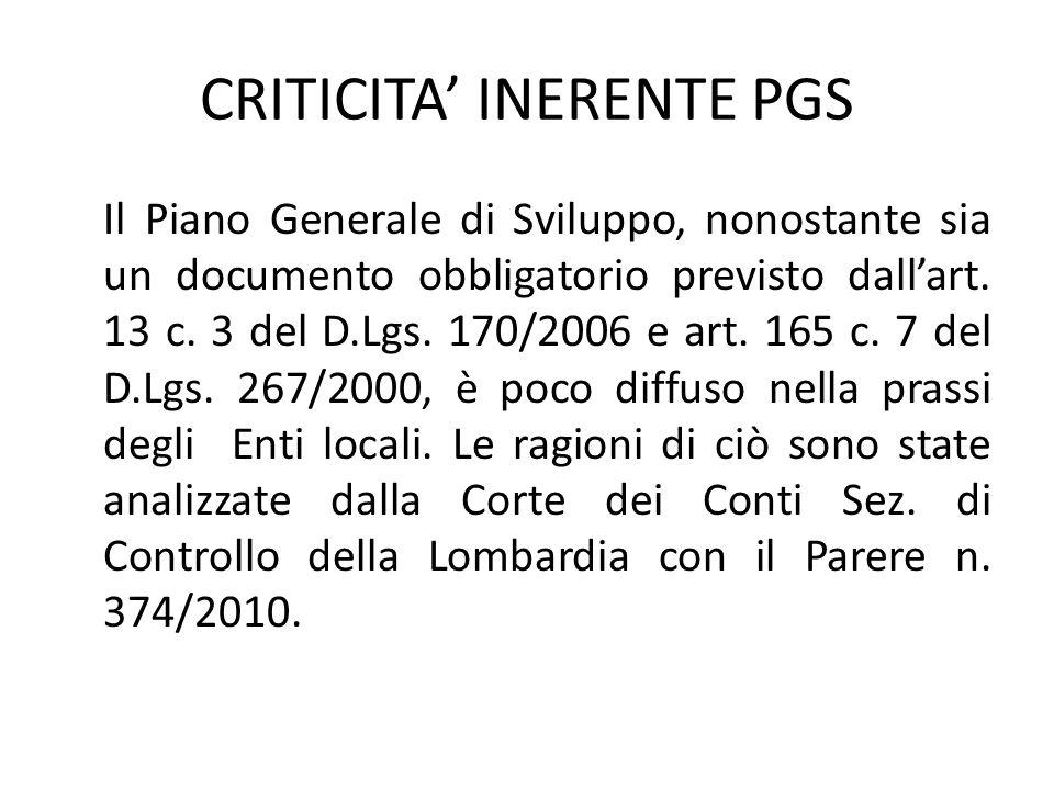 CRITICITA' INERENTE PGS Il Piano Generale di Sviluppo, nonostante sia un documento obbligatorio previsto dall'art. 13 c. 3 del D.Lgs. 170/2006 e art.