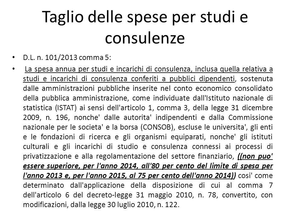 Taglio delle spese per studi e consulenze D.L. n. 101/2013 comma 5: La spesa annua per studi e incarichi di consulenza, inclusa quella relativa a stud