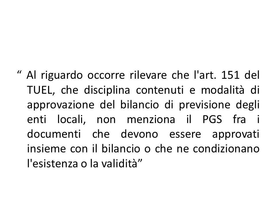 """"""" Al riguardo occorre rilevare che l'art. 151 del TUEL, che disciplina contenuti e modalità di approvazione del bilancio di previsione degli enti loca"""