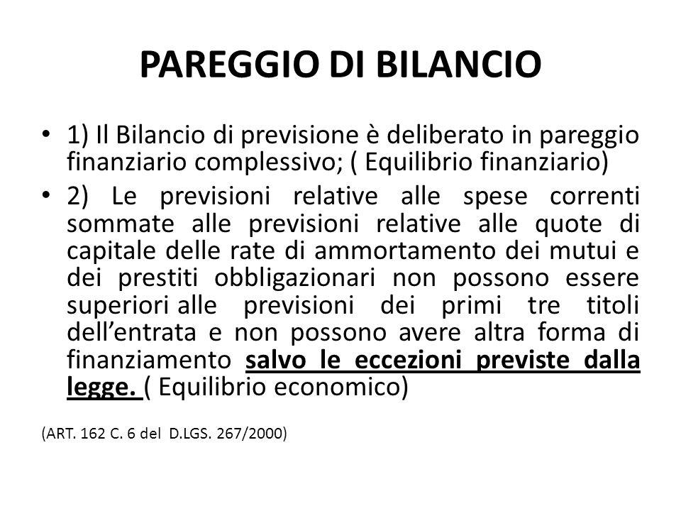 PAREGGIO DI BILANCIO 1) Il Bilancio di previsione è deliberato in pareggio finanziario complessivo; ( Equilibrio finanziario) 2) Le previsioni relativ