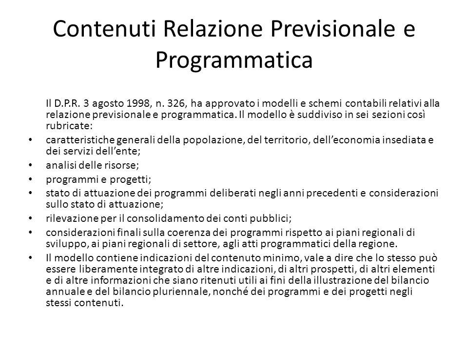 Contenuti Relazione Previsionale e Programmatica Il D.P.R. 3 agosto 1998, n. 326, ha approvato i modelli e schemi contabili relativi alla relazione pr