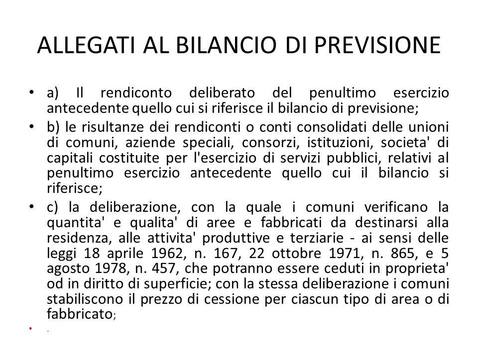 ALLEGATI AL BILANCIO DI PREVISIONE a) Il rendiconto deliberato del penultimo esercizio antecedente quello cui si riferisce il bilancio di previsione;