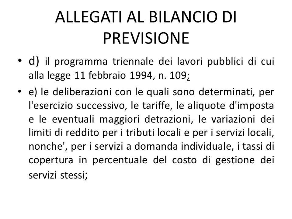 ALLEGATI AL BILANCIO DI PREVISIONE d) il programma triennale dei lavori pubblici di cui alla legge 11 febbraio 1994, n. 109; e) le deliberazioni con l