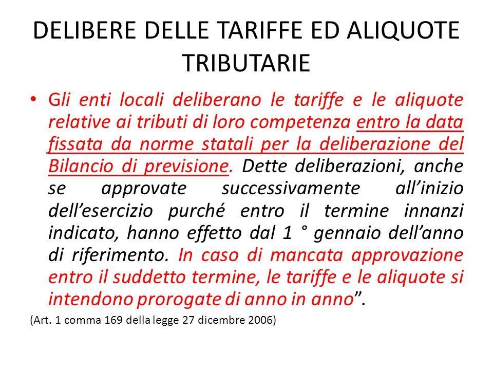 DELIBERE DELLE TARIFFE ED ALIQUOTE TRIBUTARIE Gli enti locali deliberano le tariffe e le aliquote relative ai tributi di loro competenza entro la data