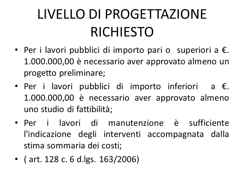 LIVELLO DI PROGETTAZIONE RICHIESTO Per i lavori pubblici di importo pari o superiori a €. 1.000.000,00 è necessario aver approvato almeno un progetto