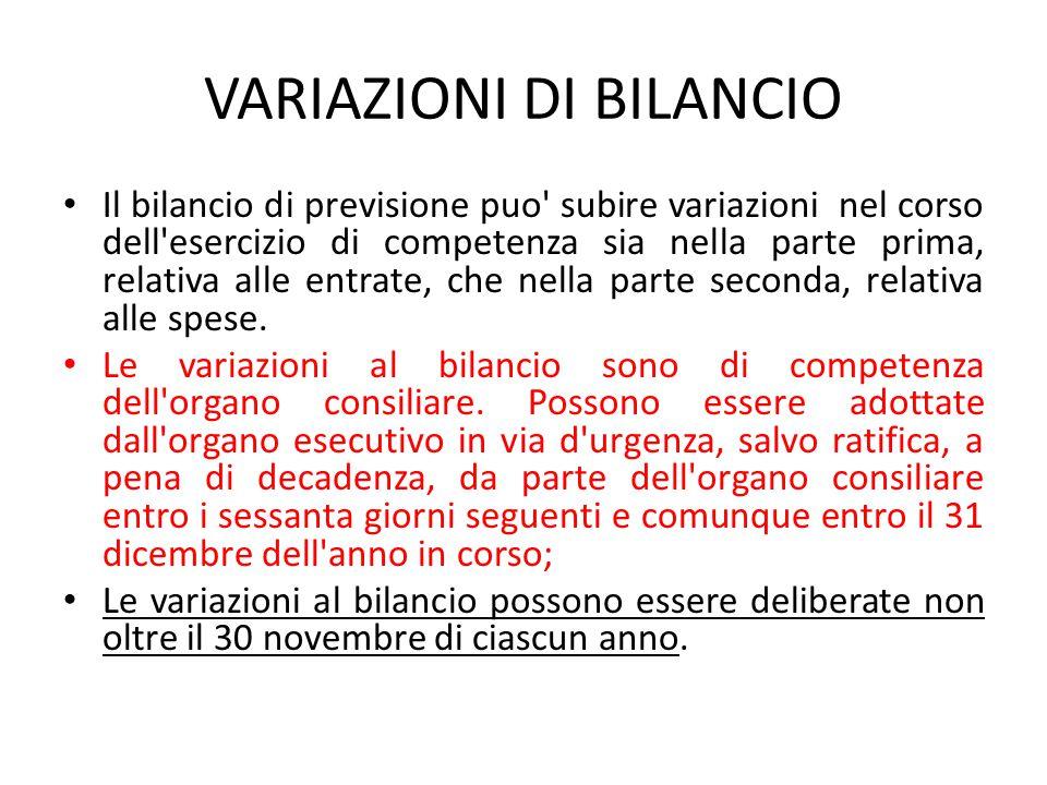 VARIAZIONI DI BILANCIO Il bilancio di previsione puo' subire variazioni nel corso dell'esercizio di competenza sia nella parte prima, relativa alle en