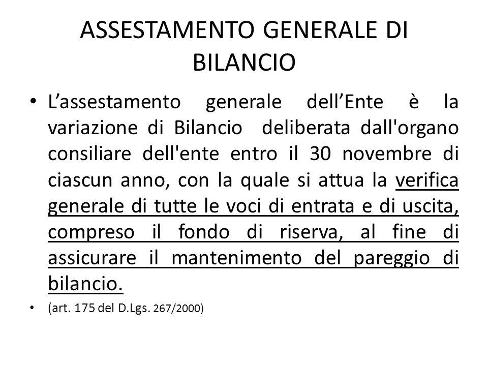ASSESTAMENTO GENERALE DI BILANCIO L'assestamento generale dell'Ente è la variazione di Bilancio deliberata dall'organo consiliare dell'ente entro il 3
