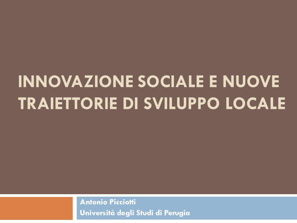 Agenda 1.Il quasi-concept di innovazione sociale 2.Quali relazioni tra impresa sociale, innovazione sociale e sviluppo locale 3.Un focus sulla cooperazione sociale in Umbria 4.Alcune possibili implicazioni