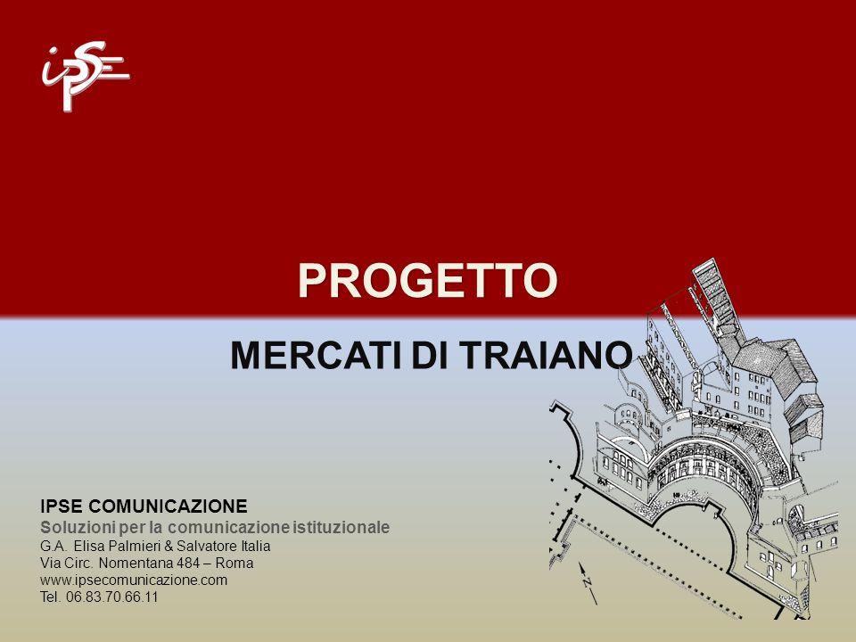 PROGETTO MERCATI DI TRAIANO IPSE COMUNICAZIONE Soluzioni per la comunicazione istituzionale G.A.